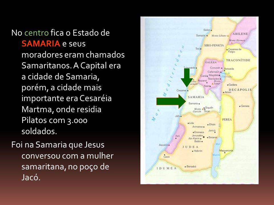No centro fica o Estado de SAMARIA e seus moradores eram chamados Samaritanos. A Capital era a cidade de Samaria, porém, a cidade mais importante era