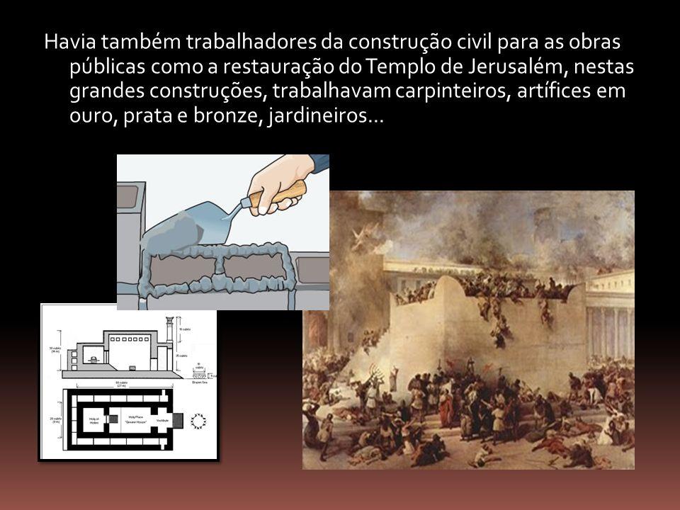 Havia também trabalhadores da construção civil para as obras públicas como a restauração do Templo de Jerusalém, nestas grandes construções, trabalhav