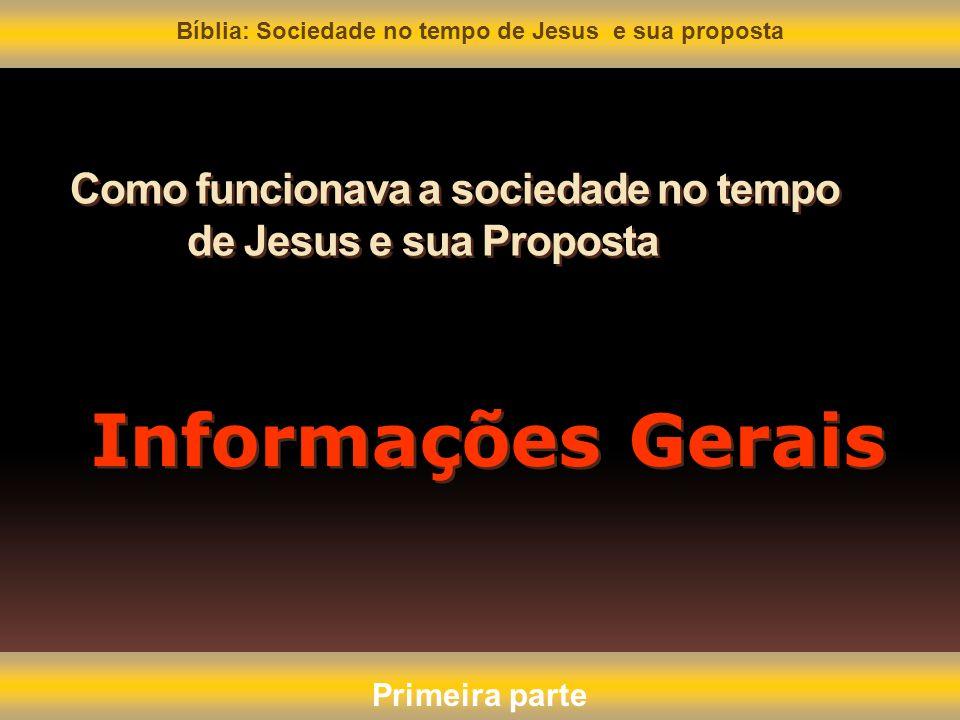 Como funcionava a sociedade no tempo de Jesus e sua Proposta Informações Gerais Bíblia: Sociedade no tempo de Jesus e sua proposta Primeira parte