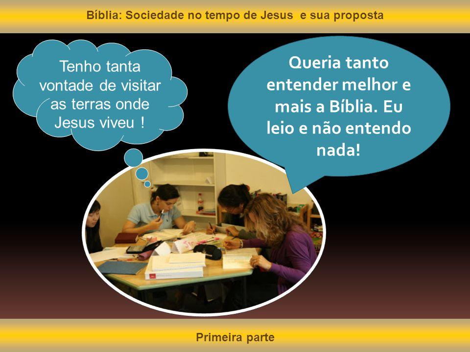 Bíblia: Sociedade no tempo de Jesus e sua proposta Primeira parte Queria tanto entender melhor e mais a Bíblia. Eu leio e não entendo nada! Tenho tant