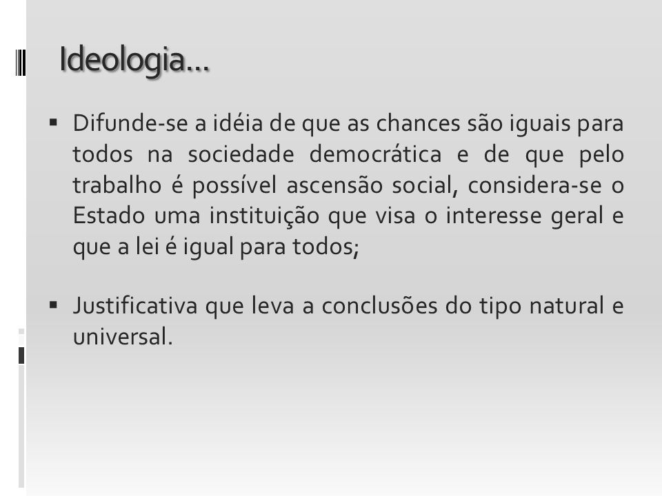 Ideologia... Difunde-se a idéia de que as chances são iguais para todos na sociedade democrática e de que pelo trabalho é possível ascensão social, co