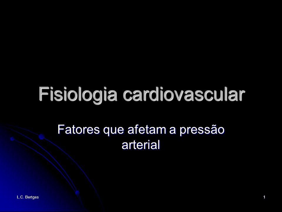 L.C. Bertges 1 Fisiologia cardiovascular Fatores que afetam a pressão arterial