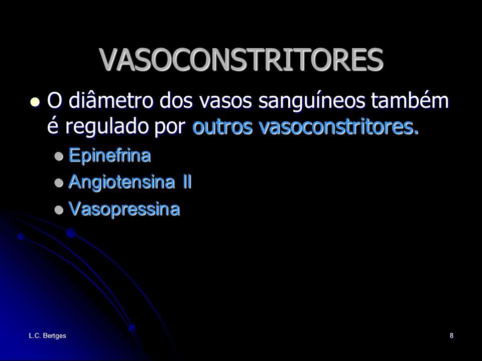 L.C. Bertges8 VASOCONSTRITORES O diâmetro dos vasos sanguíneos também é regulado por outros vasoconstritores. O diâmetro dos vasos sanguíneos também é