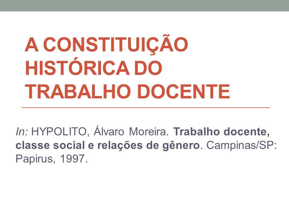 A CONSTITUIÇÃO HISTÓRICA DO TRABALHO DOCENTE In: HYPOLITO, Álvaro Moreira.