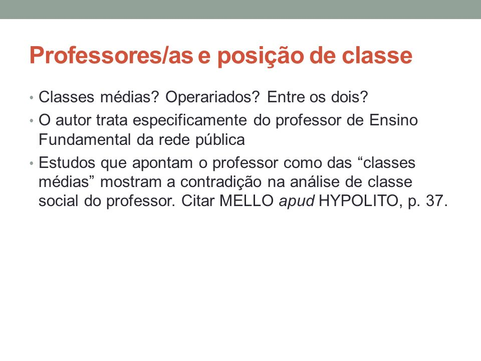 Professores/as e posição de classe Classes médias? Operariados? Entre os dois? O autor trata especificamente do professor de Ensino Fundamental da red