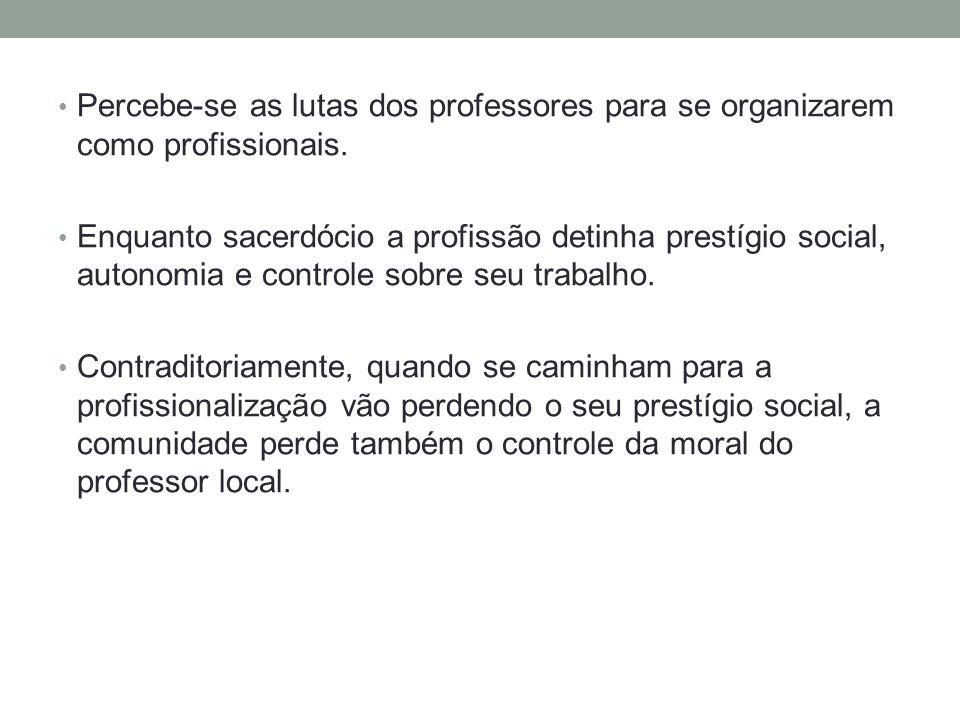 Percebe-se as lutas dos professores para se organizarem como profissionais.
