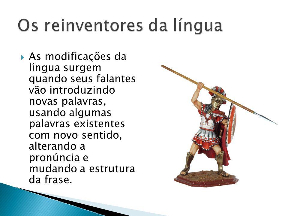 As modificações da língua surgem quando seus falantes vão introduzindo novas palavras, usando algumas palavras existentes com novo sentido, alterando