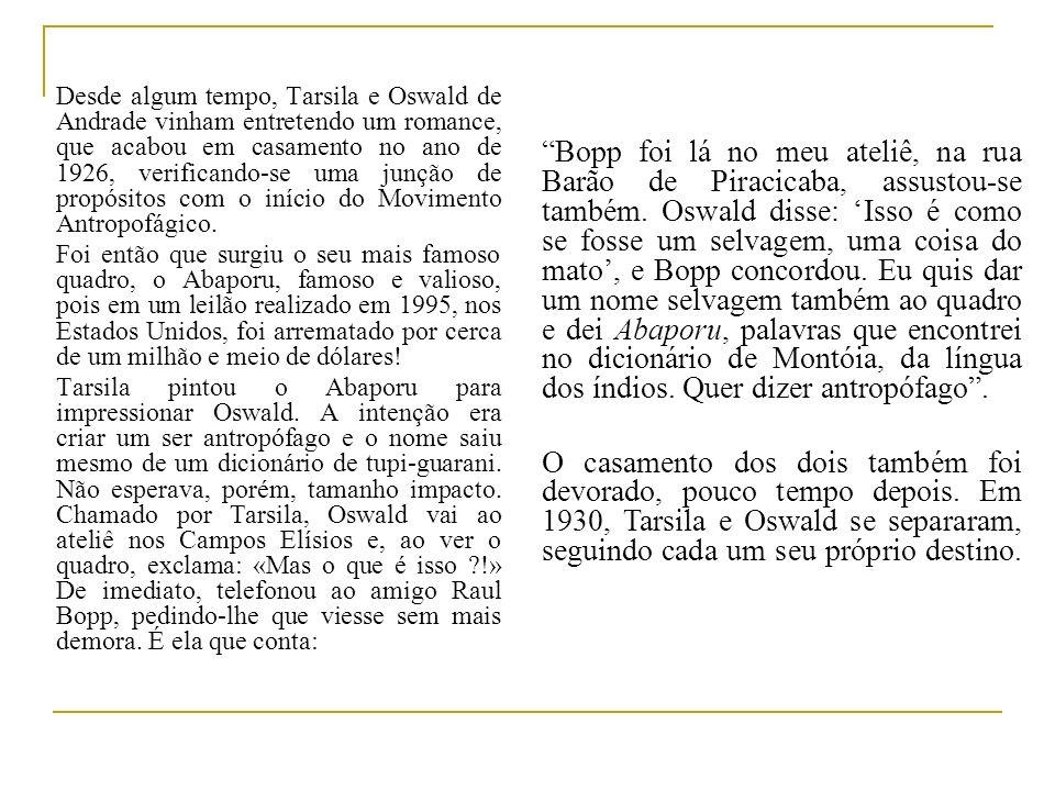 Desde algum tempo, Tarsila e Oswald de Andrade vinham entretendo um romance, que acabou em casamento no ano de 1926, verificando-se uma junção de prop