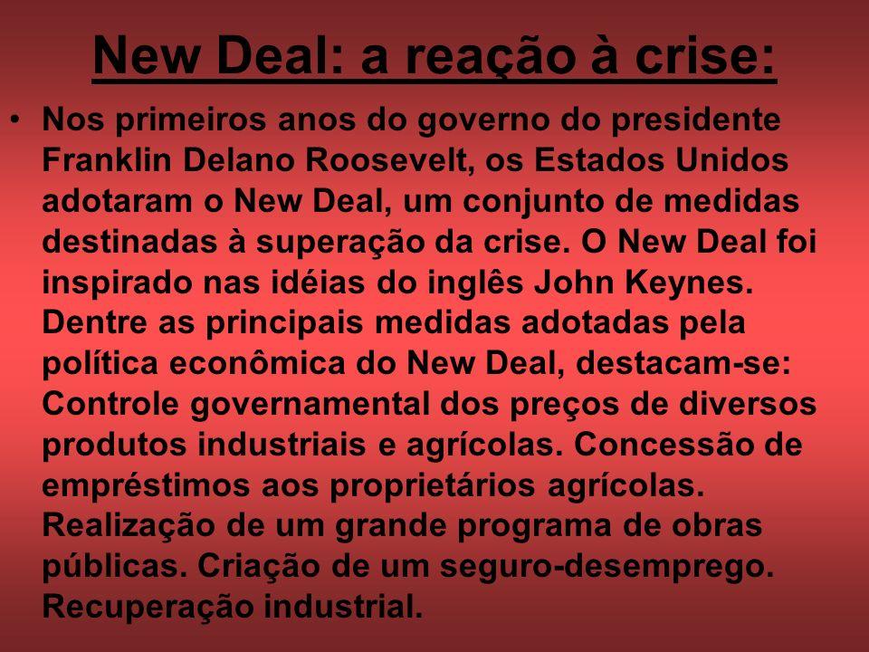 New Deal: a reação à crise: Nos primeiros anos do governo do presidente Franklin Delano Roosevelt, os Estados Unidos adotaram o New Deal, um conjunto de medidas destinadas à superação da crise.