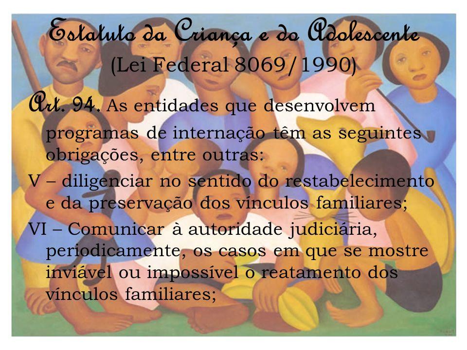 Estatuto da Criança e do Adolescente (Lei Federal 8069/1990) Art. 94. As entidades que desenvolvem programas de internação têm as seguintes obrigações