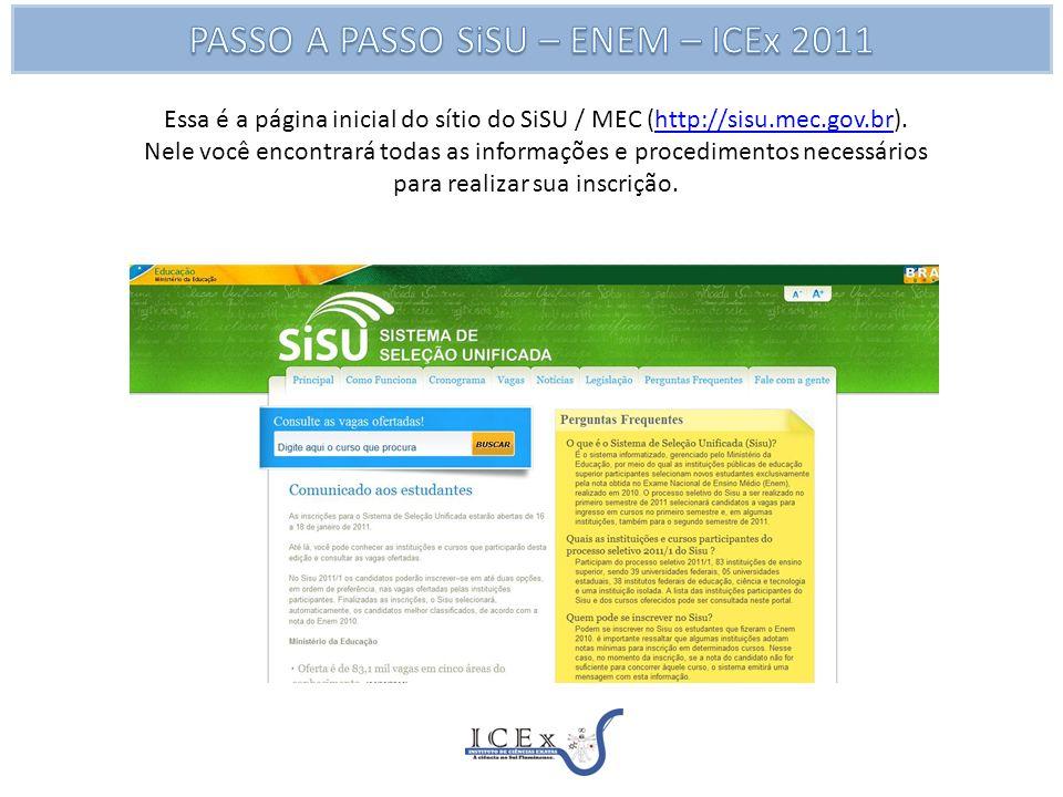 Recomendamos a leitura do link COMO FUNCIONA que explica detalhadamente o funcionamente do SiSU, as Inscrições, a Lista de Espera, e as Opções de Inscrições.