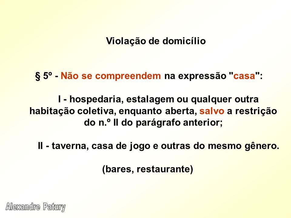 Violação de domicílio § 5º - Não se compreendem na expressão