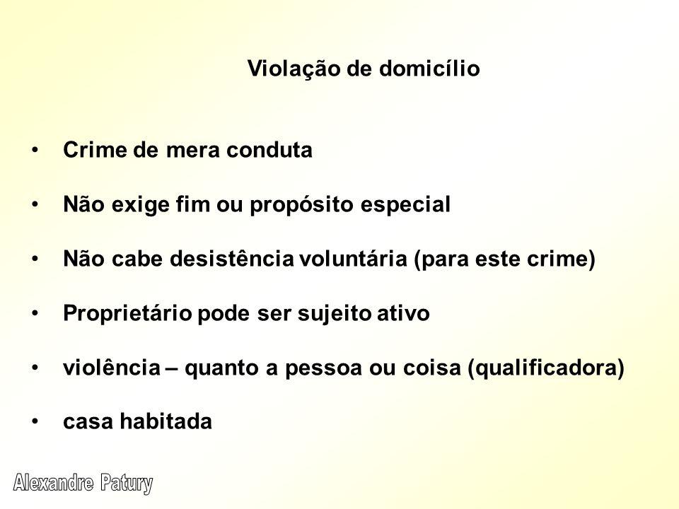 Violação de domicílio Crime de mera conduta Não exige fim ou propósito especial Não cabe desistência voluntária (para este crime) Proprietário pode se