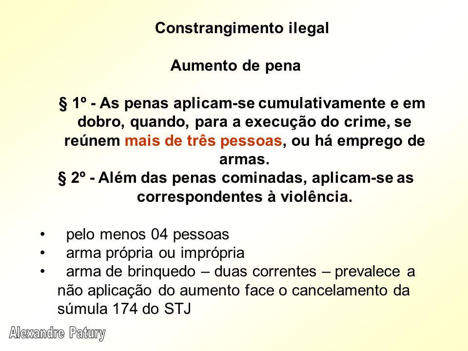 Constrangimento ilegal Aumento de pena § 1º - As penas aplicam-se cumulativamente e em dobro, quando, para a execução do crime, se reúnem mais de três