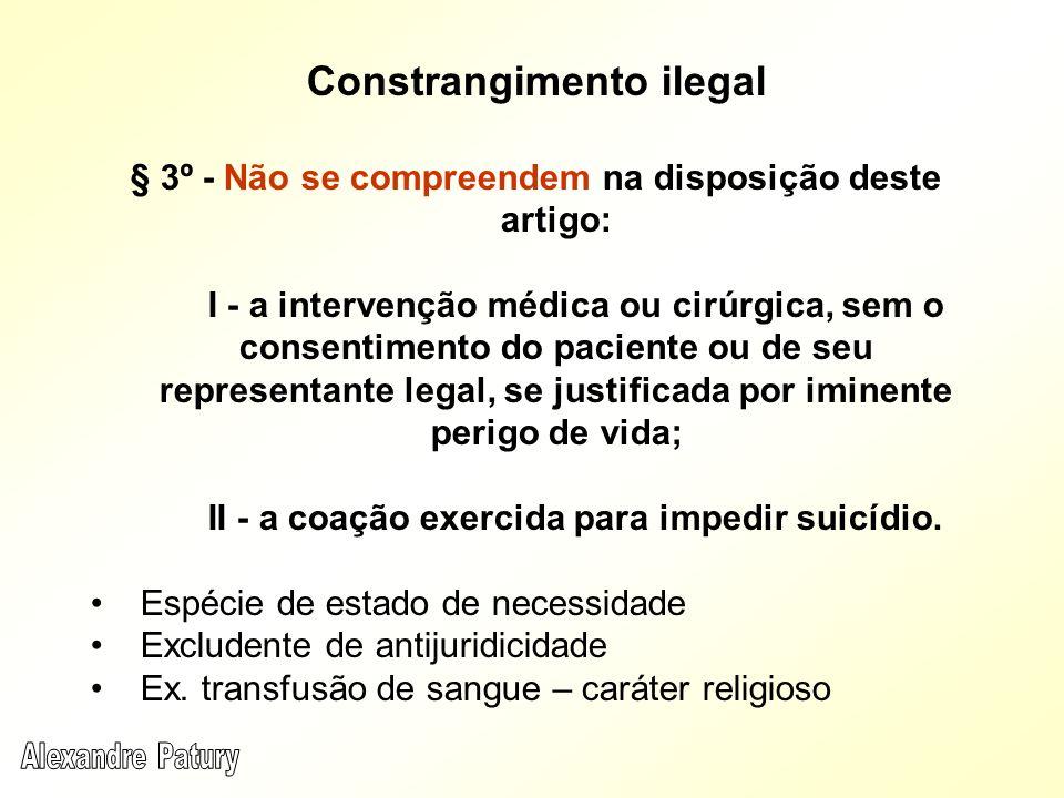 Constrangimento ilegal § 3º - Não se compreendem na disposição deste artigo: I - a intervenção médica ou cirúrgica, sem o consentimento do paciente ou