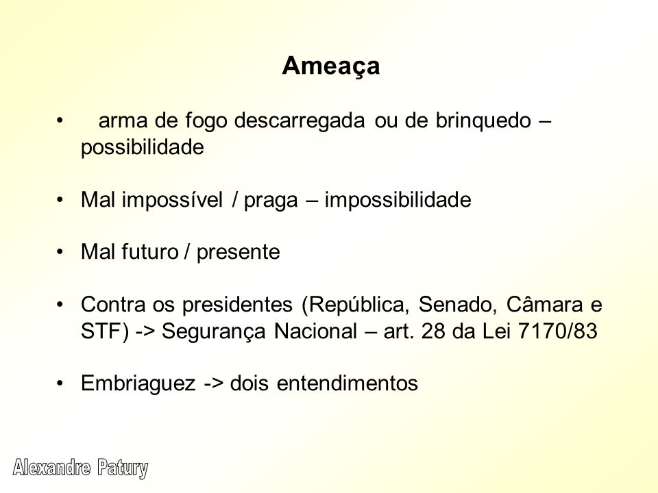 Ameaça arma de fogo descarregada ou de brinquedo – possibilidade Mal impossível / praga – impossibilidade Mal futuro / presente Contra os presidentes