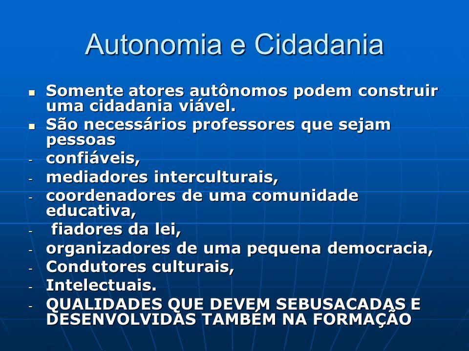 Autonomia e Cidadania Somente atores autônomos podem construir uma cidadania viável. Somente atores autônomos podem construir uma cidadania viável. Sã