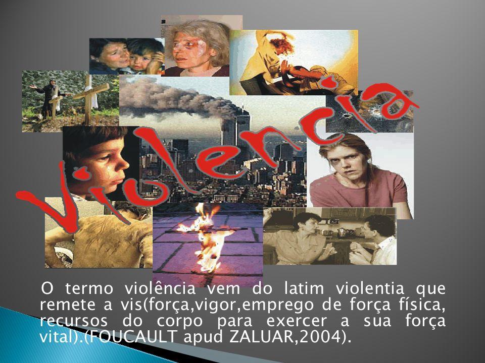 O termo violência vem do latim violentia que remete a vis(força,vigor,emprego de força física, recursos do corpo para exercer a sua força vital).(FOUC