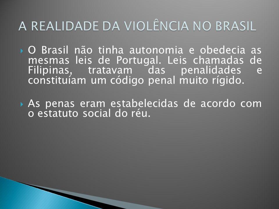 O Brasil não tinha autonomia e obedecia as mesmas leis de Portugal. Leis chamadas de Filipinas, tratavam das penalidades e constituíam um código penal
