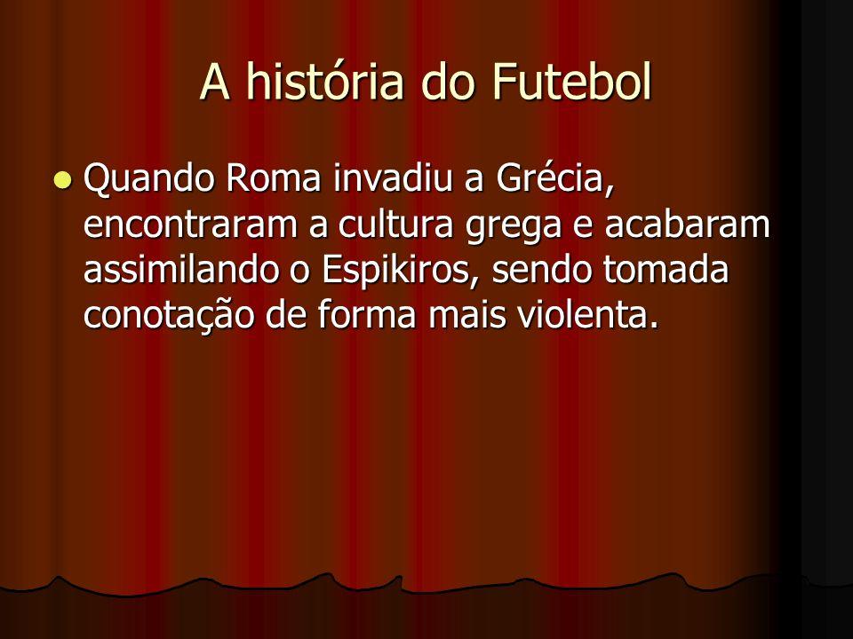 A história do Futebol Quando Roma invadiu a Grécia, encontraram a cultura grega e acabaram assimilando o Espikiros, sendo tomada conotação de forma ma