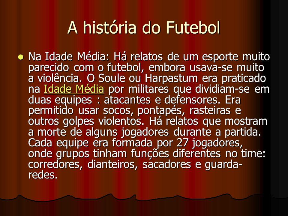 A história do Futebol Na Idade Média: Há relatos de um esporte muito parecido com o futebol, embora usava-se muito a violência. O Soule ou Harpastum e