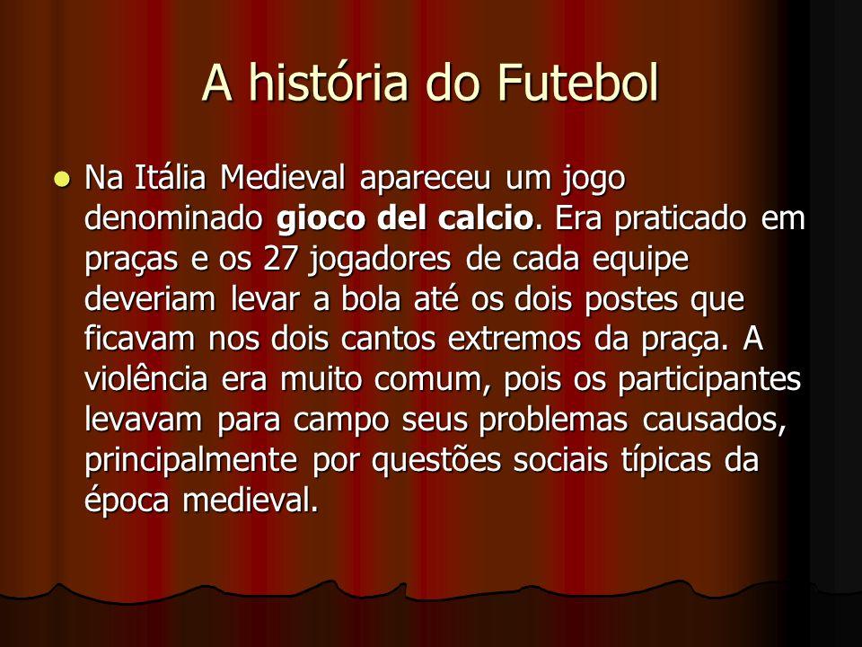 A história do Futebol Na Itália Medieval apareceu um jogo denominado gioco del calcio. Era praticado em praças e os 27 jogadores de cada equipe deveri