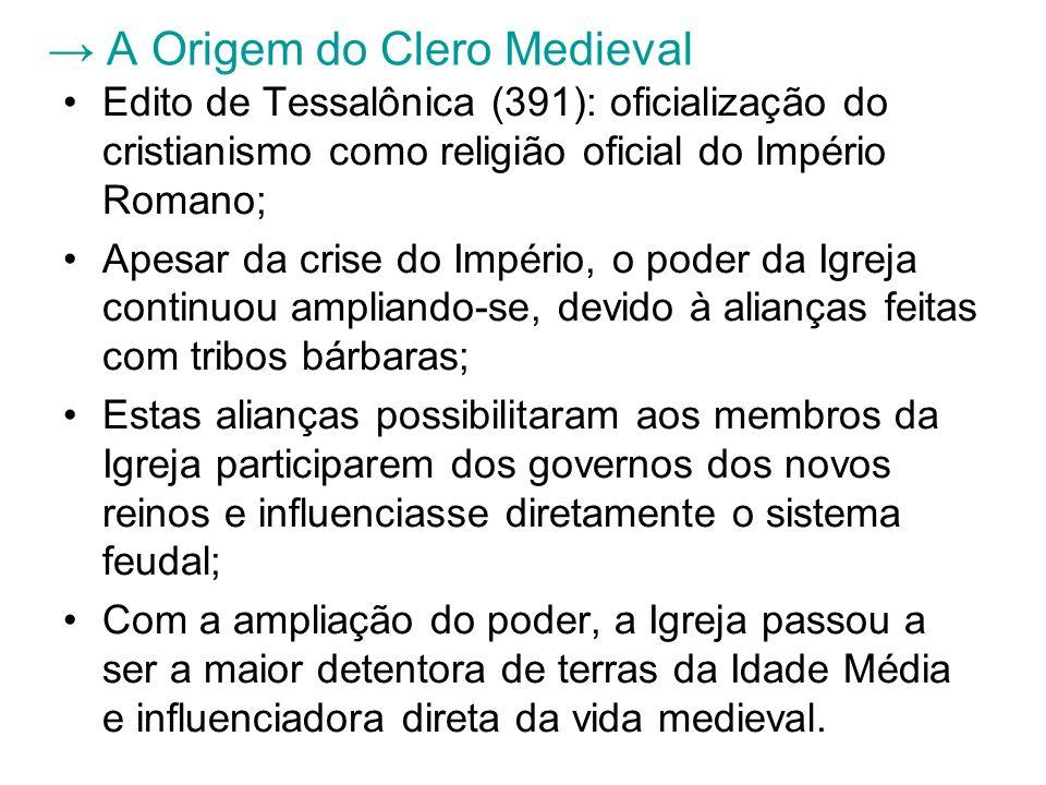 A Origem do Clero Medieval Edito de Tessalônica (391): oficialização do cristianismo como religião oficial do Império Romano; Apesar da crise do Impér