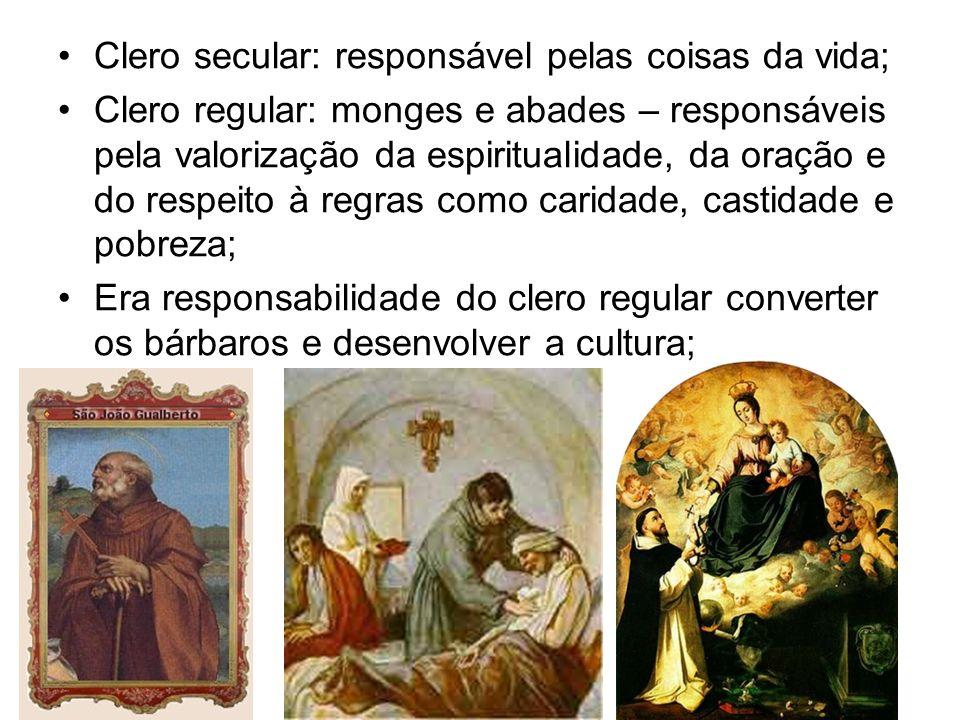 Clero secular: responsável pelas coisas da vida; Clero regular: monges e abades – responsáveis pela valorização da espiritualidade, da oração e do res