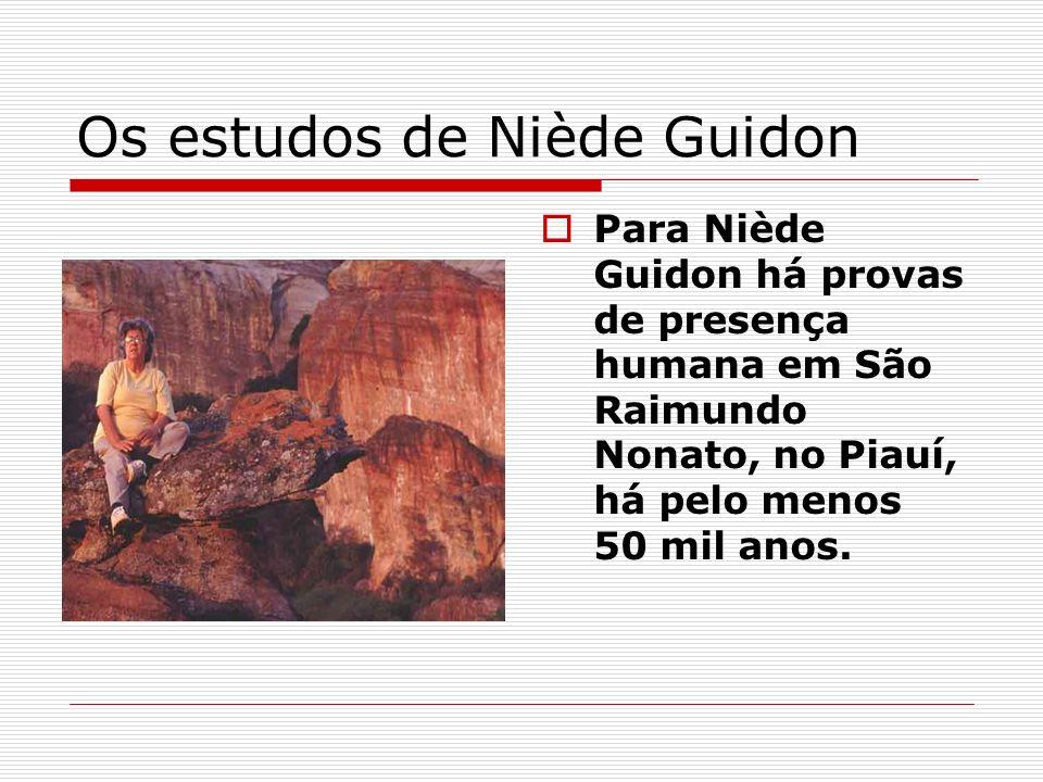 Os estudos de Niède Guidon Para Niède Guidon há provas de presença humana em São Raimundo Nonato, no Piauí, há pelo menos 50 mil anos.
