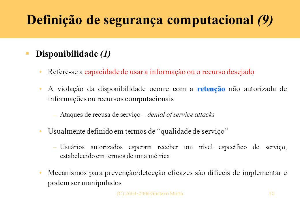 (C) 2004-2006 Gustavo Motta10 Definição de segurança computacional (9) Disponibilidade (1) Refere-se a capacidade de usar a informação ou o recurso de