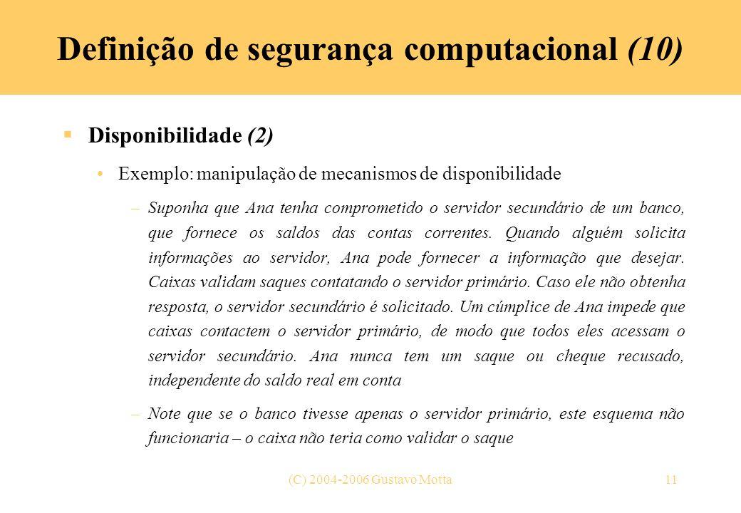 (C) 2004-2006 Gustavo Motta11 Definição de segurança computacional (10) Disponibilidade (2) Exemplo: manipulação de mecanismos de disponibilidade –Sup
