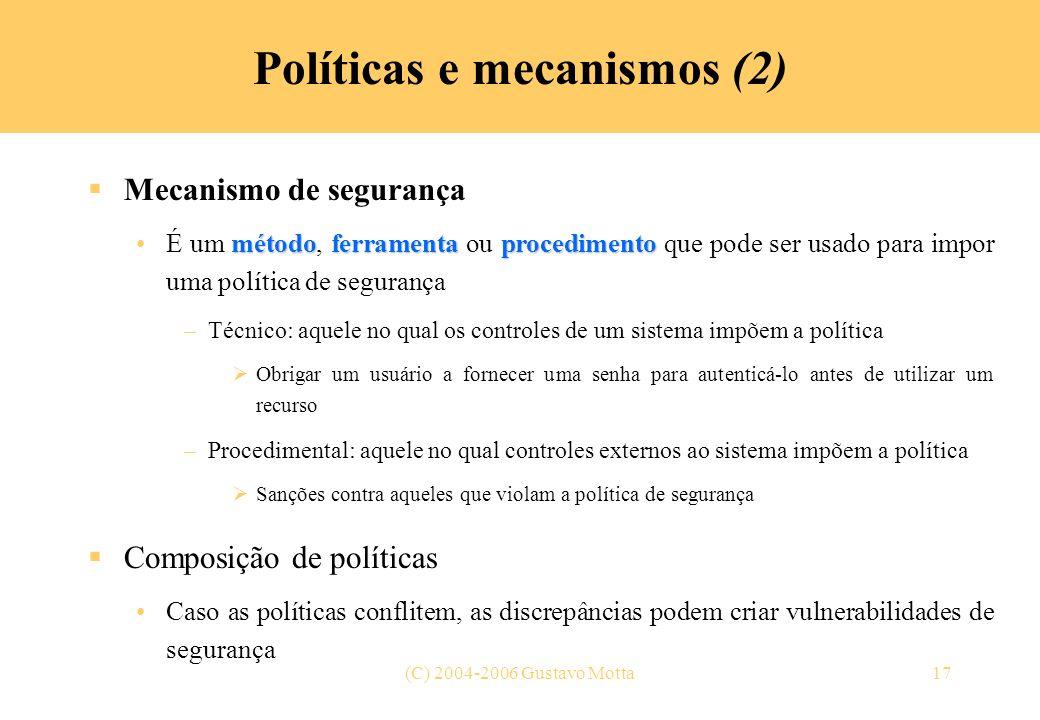 (C) 2004-2006 Gustavo Motta17 Políticas e mecanismos (2) Mecanismo de segurança métodoferramentaprocedimentoÉ um método, ferramenta ou procedimento qu