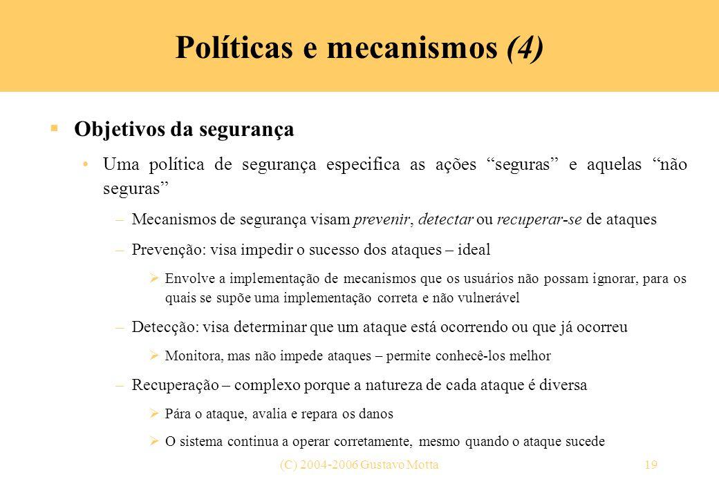 (C) 2004-2006 Gustavo Motta19 Políticas e mecanismos (4) Objetivos da segurança Uma política de segurança especifica as ações seguras e aquelas não se