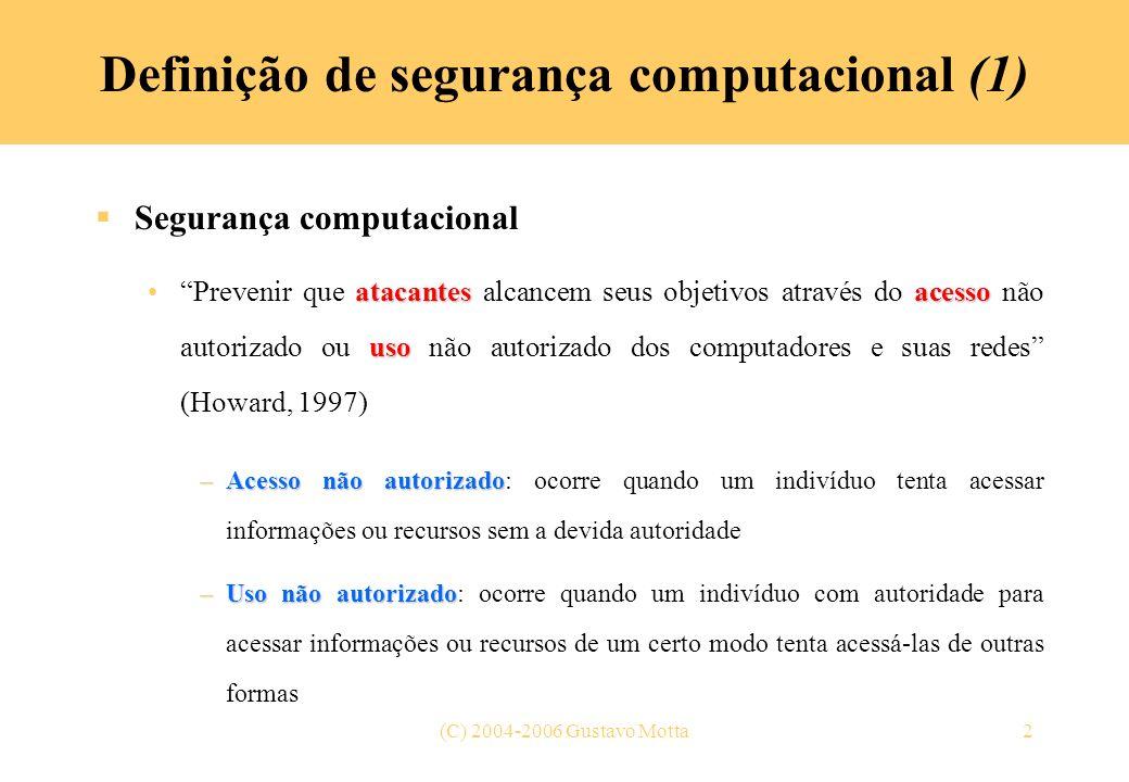 (C) 2004-2006 Gustavo Motta2 Definição de segurança computacional (1) Segurança computacional atacantesacesso usoPrevenir que atacantes alcancem seus