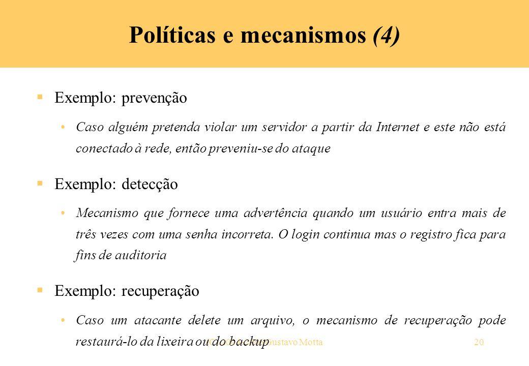 (C) 2004-2006 Gustavo Motta20 Políticas e mecanismos (4) Exemplo: prevenção Caso alguém pretenda violar um servidor a partir da Internet e este não es