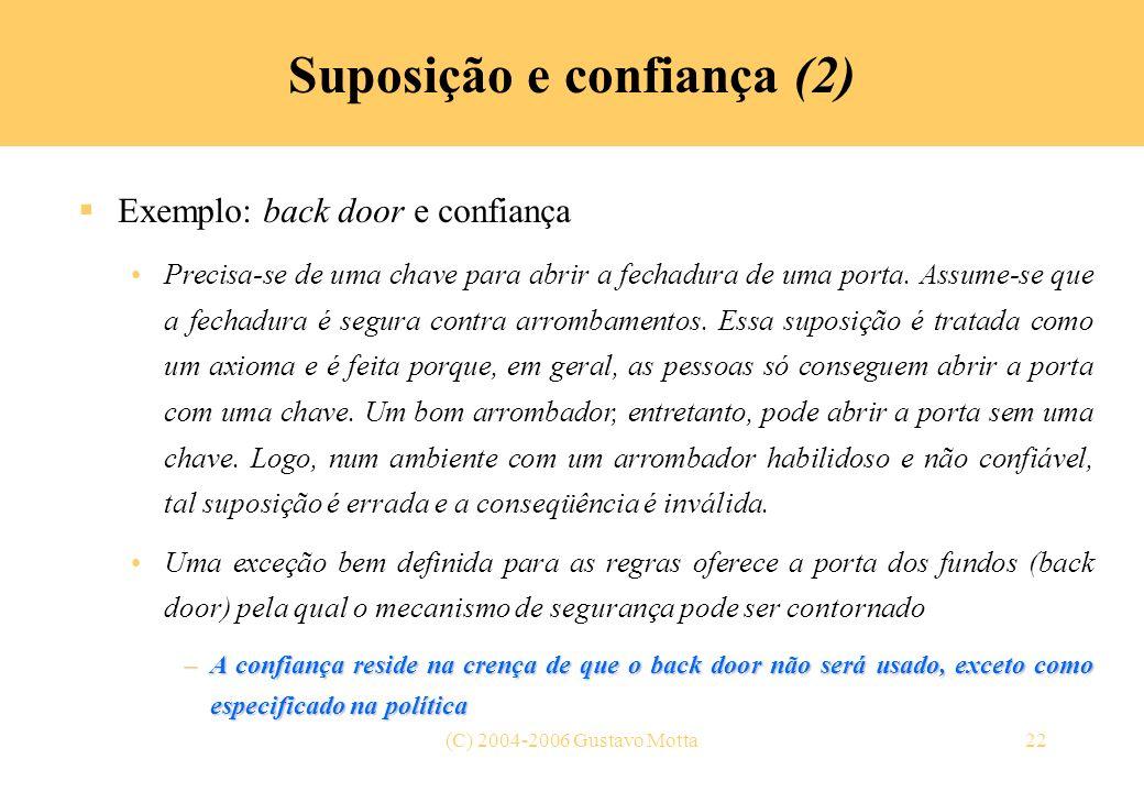(C) 2004-2006 Gustavo Motta22 Suposição e confiança (2) Exemplo: back door e confiança Precisa-se de uma chave para abrir a fechadura de uma porta. As