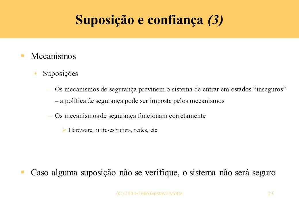 (C) 2004-2006 Gustavo Motta23 Suposição e confiança (3) Mecanismos Suposições –Os mecanismos de segurança previnem o sistema de entrar em estados inse