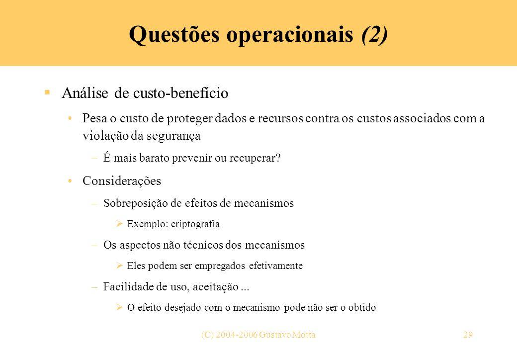 (C) 2004-2006 Gustavo Motta29 Questões operacionais (2) Análise de custo-benefício Pesa o custo de proteger dados e recursos contra os custos associad