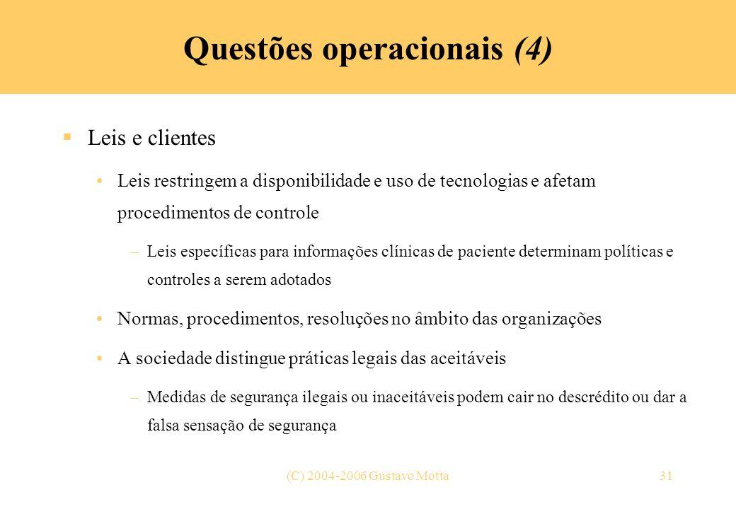 (C) 2004-2006 Gustavo Motta31 Questões operacionais (4) Leis e clientes Leis restringem a disponibilidade e uso de tecnologias e afetam procedimentos