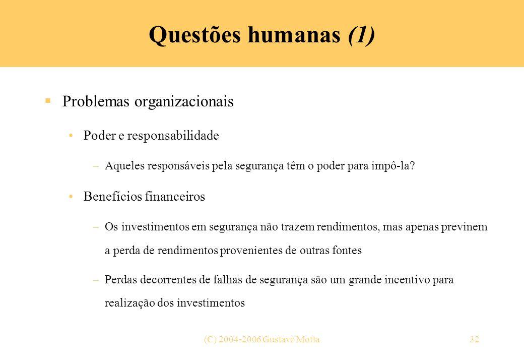(C) 2004-2006 Gustavo Motta32 Questões humanas (1) Problemas organizacionais Poder e responsabilidade –Aqueles responsáveis pela segurança têm o poder