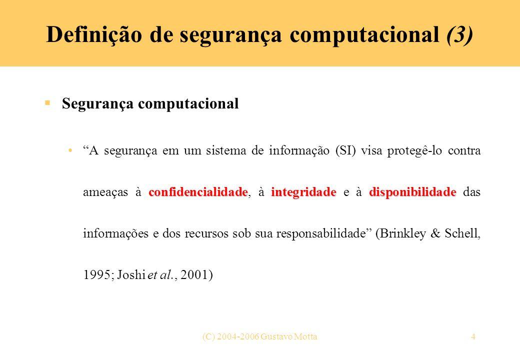 (C) 2004-2006 Gustavo Motta4 Definição de segurança computacional (3) Segurança computacional confidencialidadeintegridadedisponibilidadeA segurança e