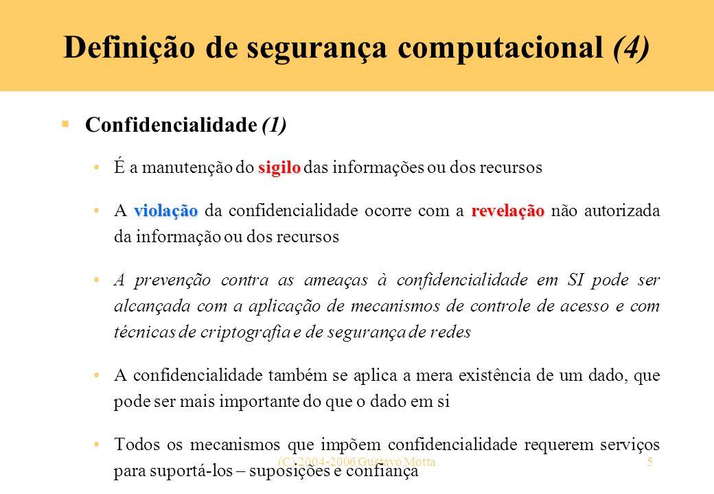 (C) 2004-2006 Gustavo Motta5 Definição de segurança computacional (4) Confidencialidade (1) sigiloÉ a manutenção do sigilo das informações ou dos recu