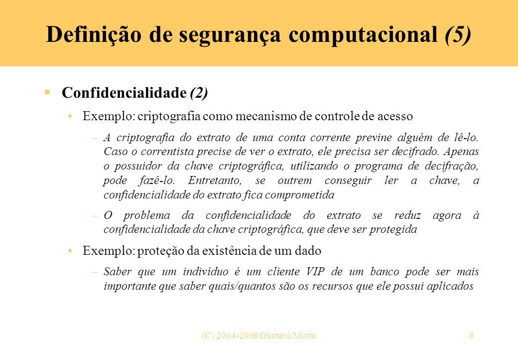 (C) 2004-2006 Gustavo Motta6 Definição de segurança computacional (5) Confidencialidade (2) Exemplo: criptografia como mecanismo de controle de acesso