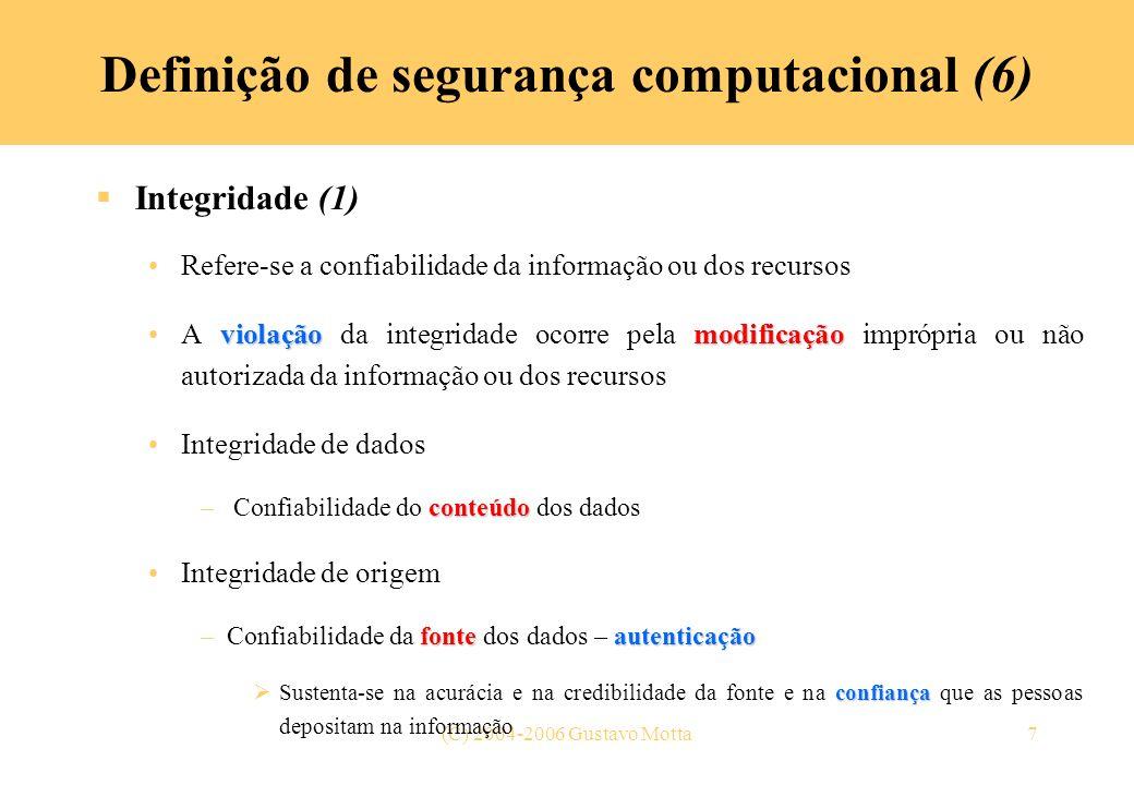 (C) 2004-2006 Gustavo Motta7 Definição de segurança computacional (6) Integridade (1) Refere-se a confiabilidade da informação ou dos recursos violaçã