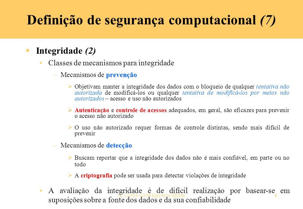 (C) 2004-2006 Gustavo Motta8 Definição de segurança computacional (7) Integridade (2) Classes de mecanismos para integridade prevenção –Mecanismos de