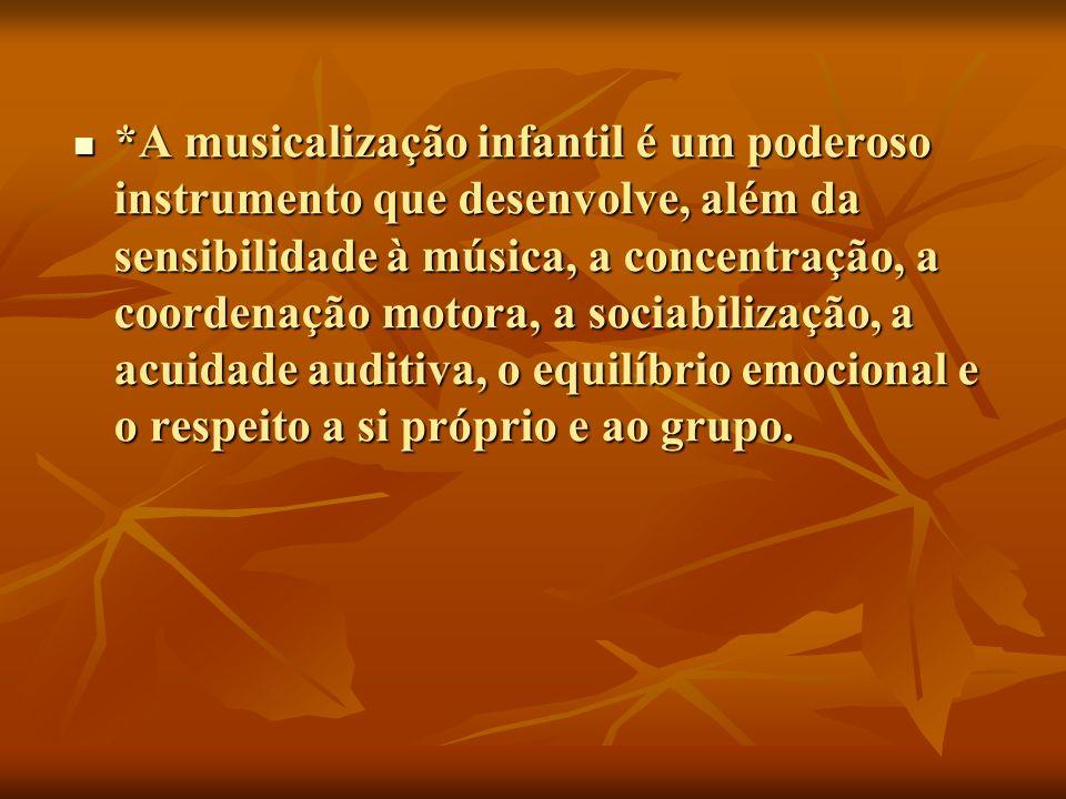 *A musicalização infantil é um poderoso instrumento que desenvolve, além da sensibilidade à música, a concentração, a coordenação motora, a sociabiliz