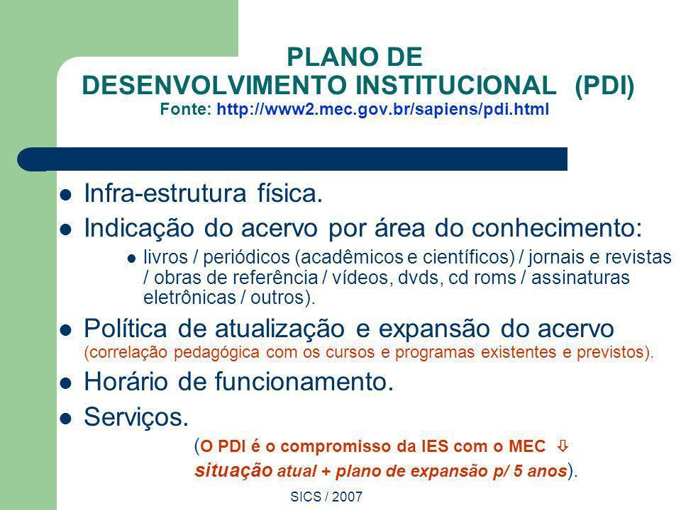SICS / 2007 PLANO DE DESENVOLVIMENTO INSTITUCIONAL (PDI) Fonte: http://www2.mec.gov.br/sapiens/pdi.html Infra-estrutura física. Indicação do acervo po