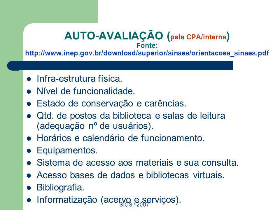 SICS / 2007 AUTO-AVALIAÇÃO ( pela CPA/interna ) Fonte: http://www.inep.gov.br/download/superior/sinaes/orientacoes_sinaes.pdf Infra-estrutura física.