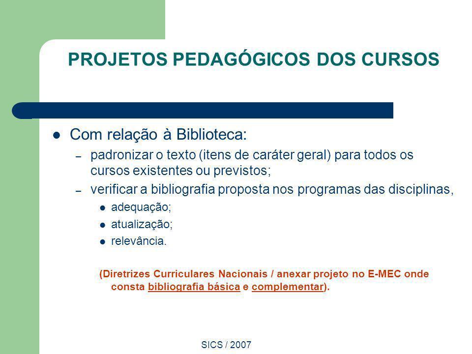 SICS / 2007 PROJETOS PEDAGÓGICOS DOS CURSOS Com relação à Biblioteca: – padronizar o texto (itens de caráter geral) para todos os cursos existentes ou