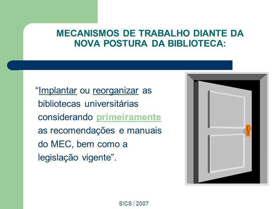 SICS / 2007 MECANISMOS DE TRABALHO DIANTE DA NOVA POSTURA DA BIBLIOTECA: Implantar ou reorganizar as bibliotecas universitárias considerando primeiram